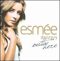 Esmee' Denters - Outta Here